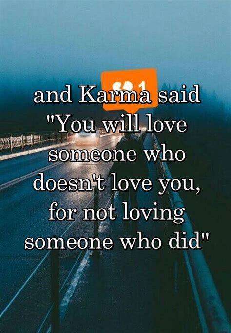 """and Karma said """"You will love someone who doesn't love you"""